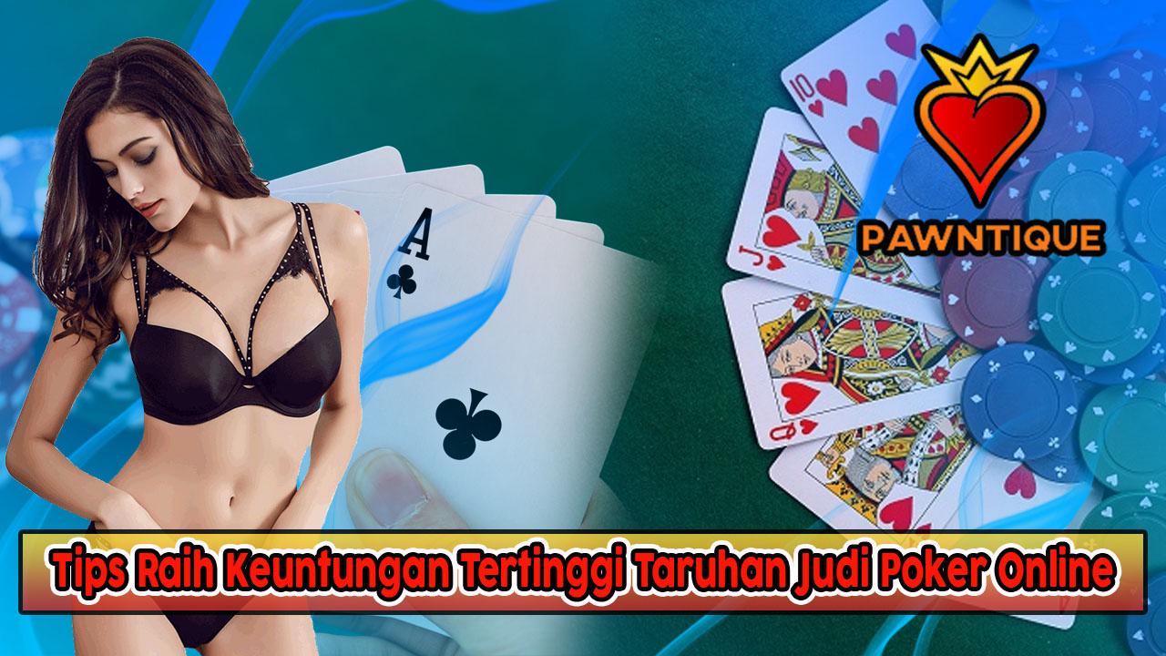 Tips Raih Keuntungan Tertinggi Taruhan Judi Poker Online